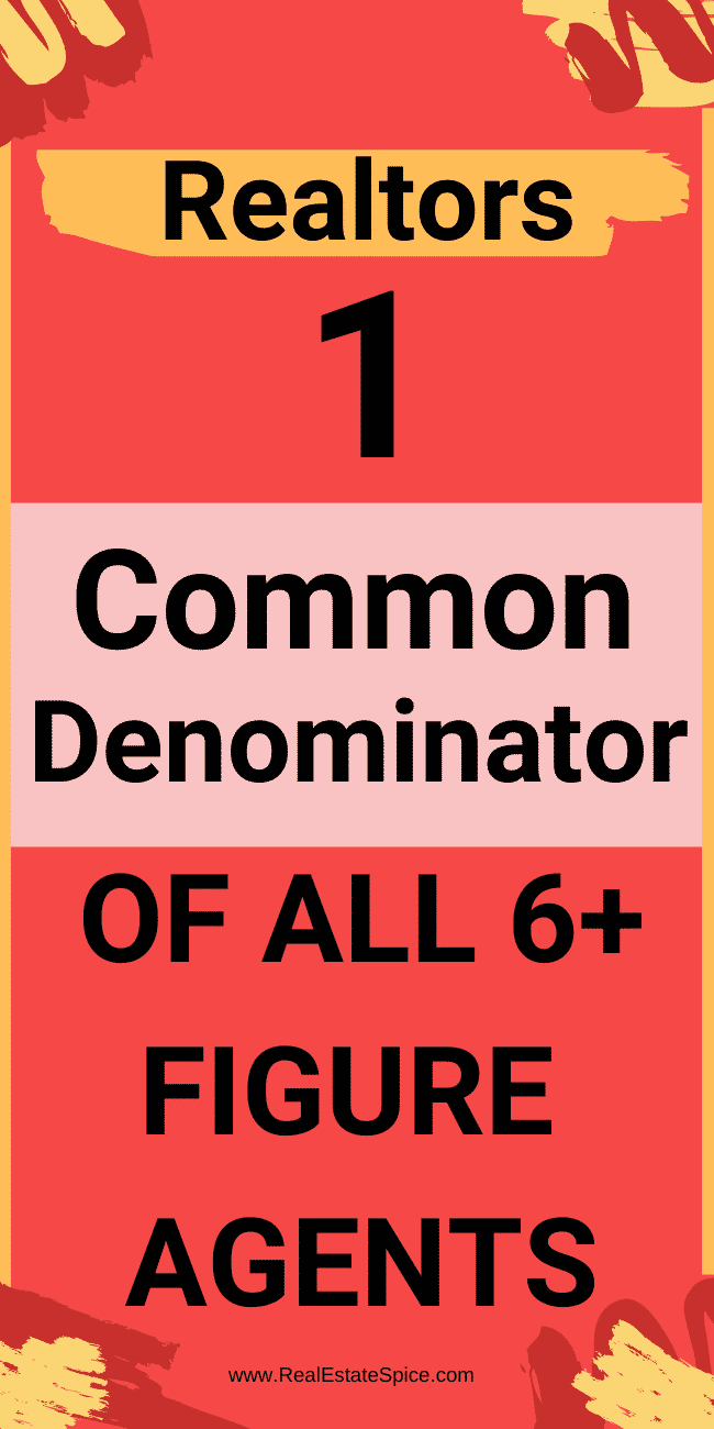 The 1 Common Denominator Of All 6 Figure Agents.  WHAT ALL 6+ FIGURE AGENTS DO.