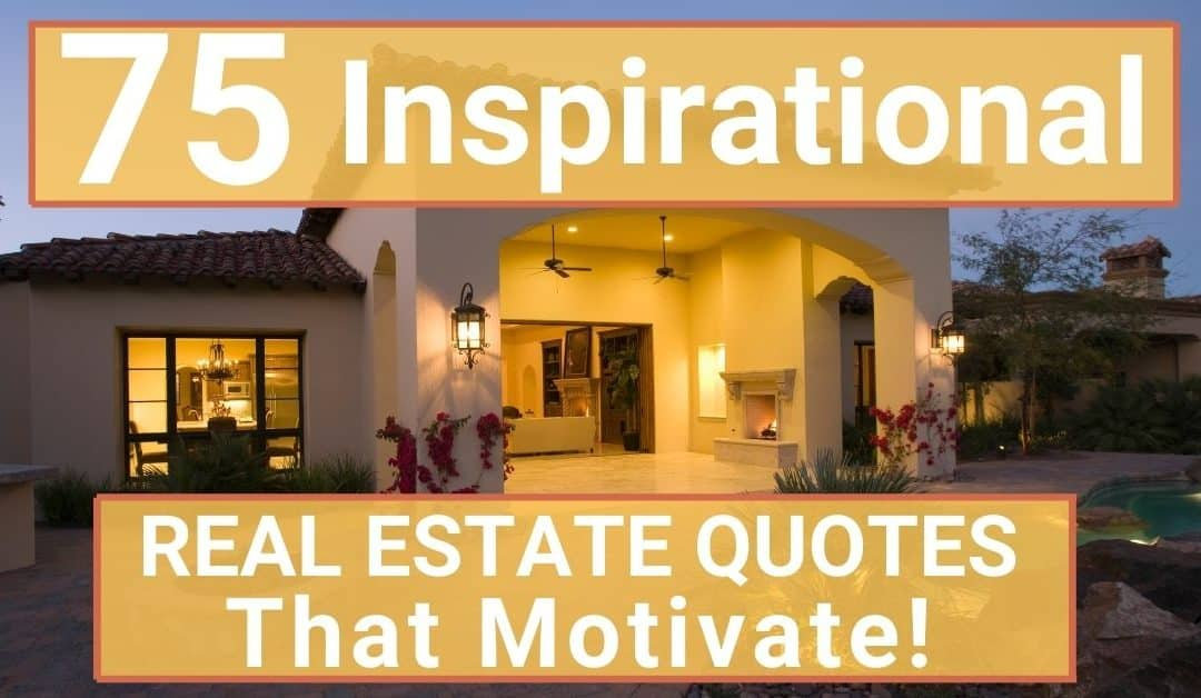 75 Inspirational Real Estate Quotes That Motivate!