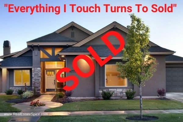 House w SOLD and says everything I touch turns to sold