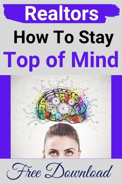 Do These 10 Absolute MUSTS to be the TOP OF MIND Realtor.  GET YOUR FREE DOWNLOAD