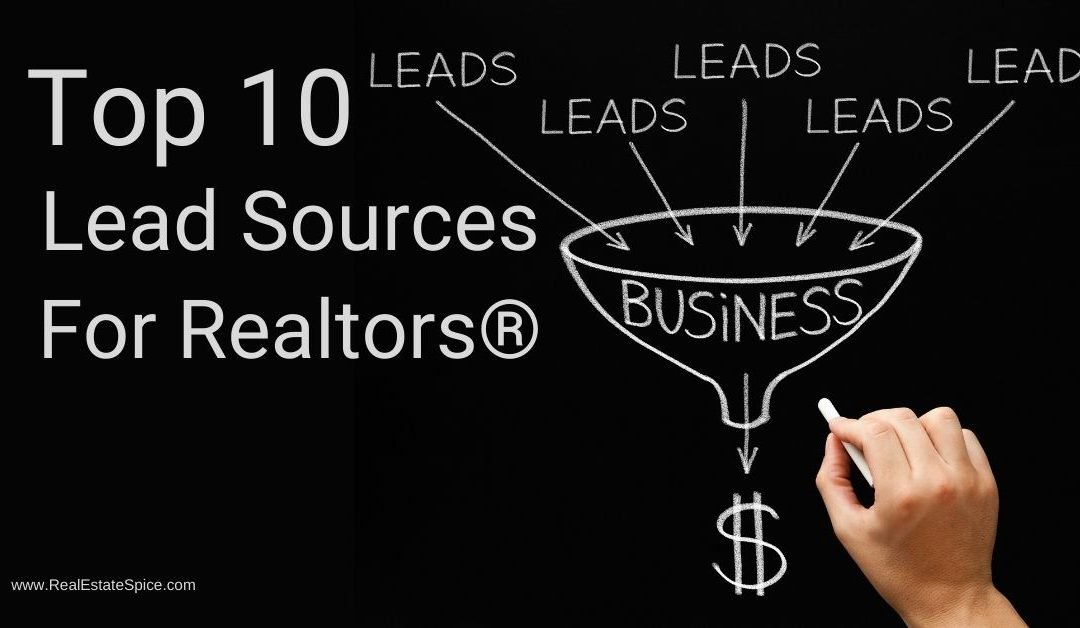 10 BEST Lead Sources For Realtors In 2021- GENERATE GREAT LEADS